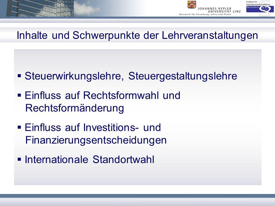 Inhalte und Schwerpunkte der Lehrveranstaltungen  Steuerwirkungslehre, Steuergestaltungslehre  Einfluss auf Rechtsformwahl und Rechtsformänderung 