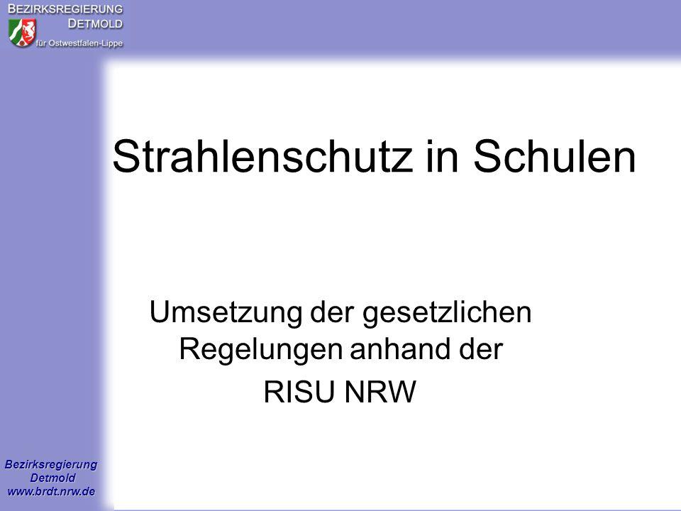 Bezirksregierung Detmold www.brdt.nrw.de Der Umgang mit radioaktiven Stoffen unterliegt aktuell der Verordnung über den Schutz vor Schäden durch ionisierende Strahlen -Strahlenschutzverordnung – StrlSchV - vom 20.Juli 2001 (BGBl.