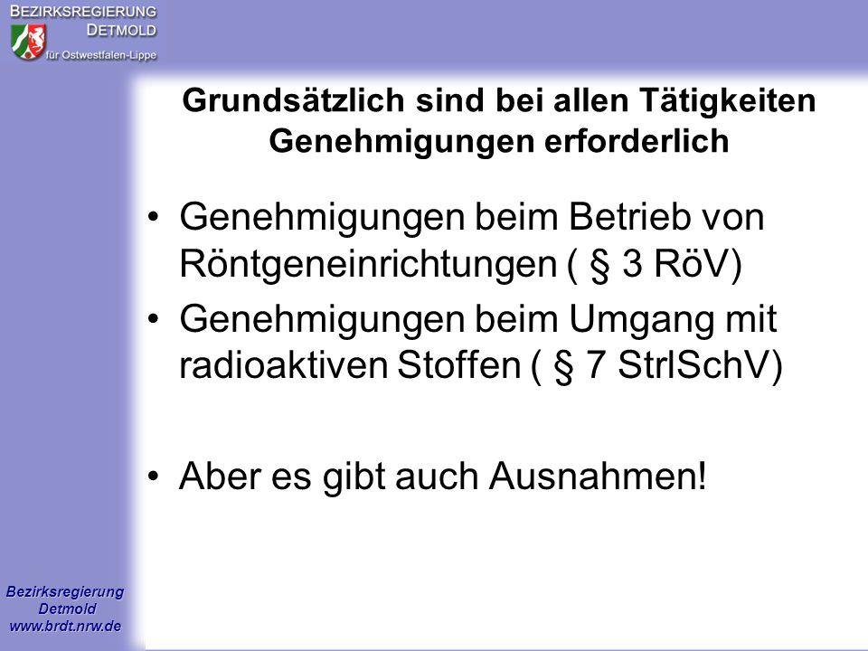 Bezirksregierung Detmold www.brdt.nrw.de Genehmigungsfreie aber anzeigepflichtige Tätigkeiten Beim Betrieb von Röntgeneinrichtungen/Störstrahlern nach §§ 4 und 5 RöV, wenn eine Bauartzulassung oder CE-Zertifizierung des Strahlers vorliegt.