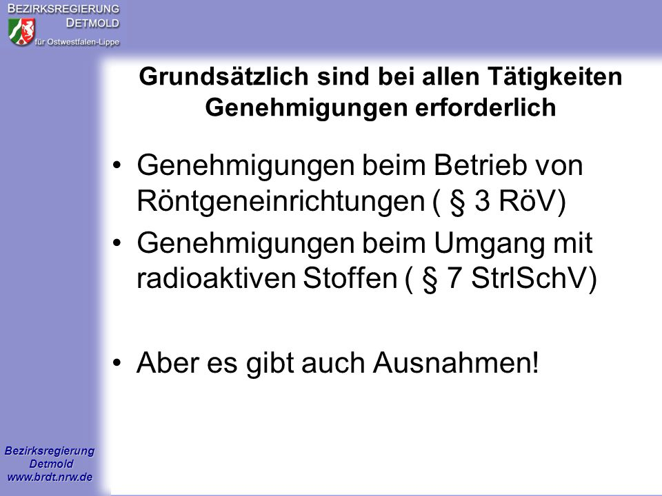 Bezirksregierung Detmold www.brdt.nrw.de Zuständige Behörde Bezirksregierung Detmold Dezernat 55.4 – Strahlenschutz- Leopoldstraße 15 32756 Detmold Tel.