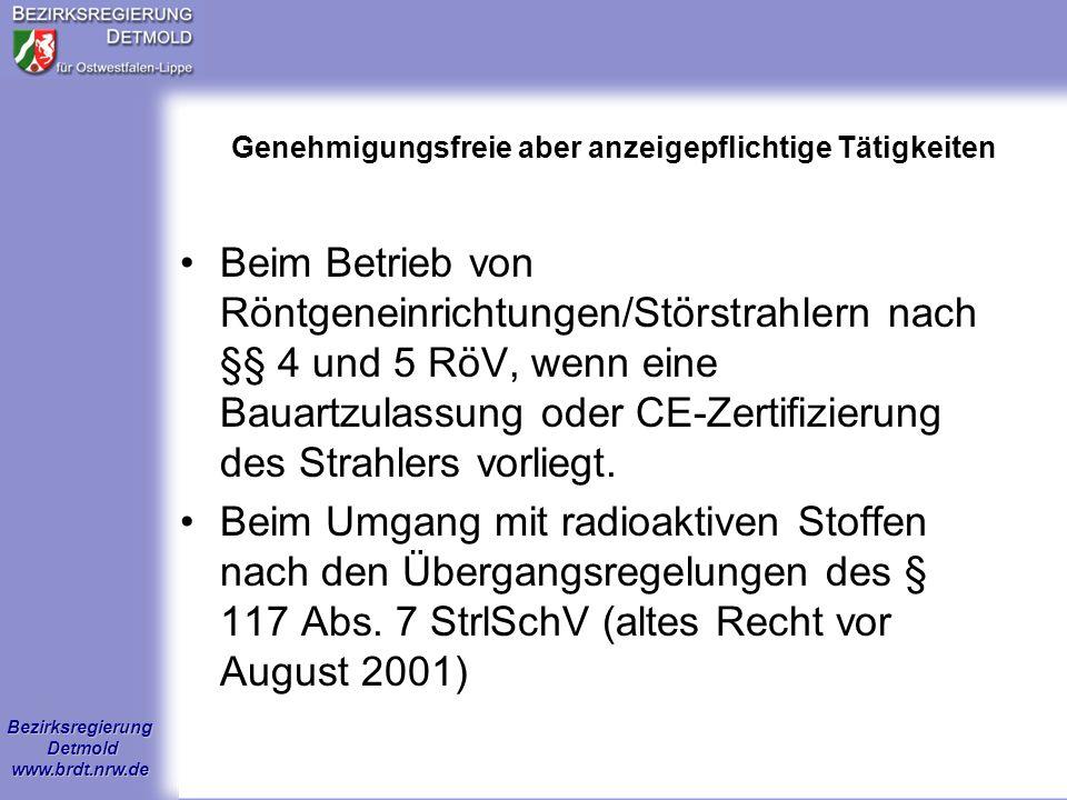 Bezirksregierung Detmold www.brdt.nrw.de Anzeigebedürftiger Betrieb von Röntgeneinrichtungen (§§ 4 und 5 RöV) Eine Genehmigung bedarf nicht, wer eine bauartzugelassene Röntgenröhre betreibt, wenn er die Inbetriebnahme der zuständigen Behörde (Bez.