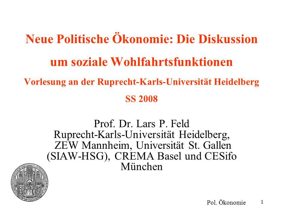1 Neue Politische Ökonomie: Die Diskussion um soziale Wohlfahrtsfunktionen Vorlesung an der Ruprecht-Karls-Universität Heidelberg SS 2008 Prof.