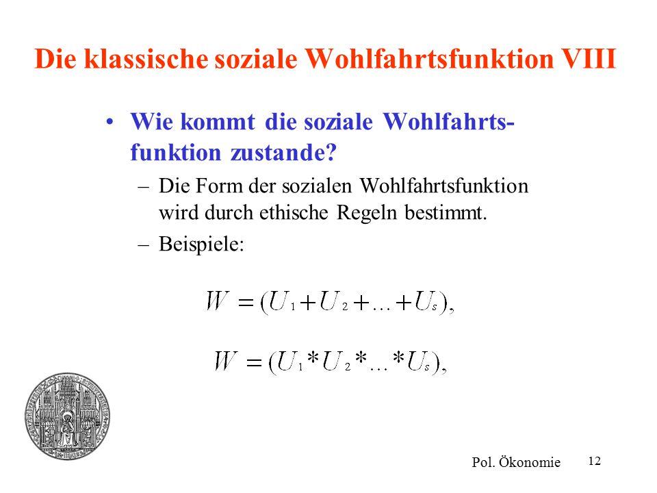 12 Die klassische soziale Wohlfahrtsfunktion VIII Wie kommt die soziale Wohlfahrts- funktion zustande.