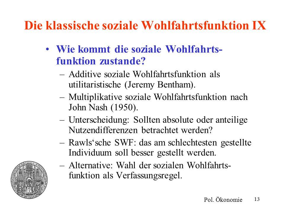 13 Die klassische soziale Wohlfahrtsfunktion IX Wie kommt die soziale Wohlfahrts- funktion zustande? –Additive soziale Wohlfahrtsfunktion als utilitar