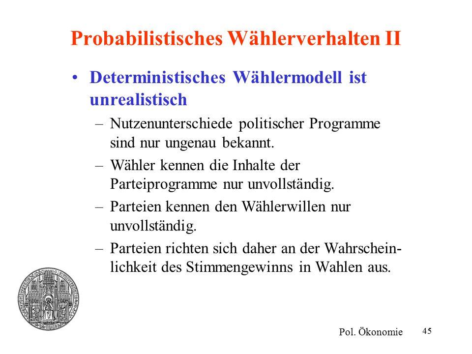45 Probabilistisches Wählerverhalten II Deterministisches Wählermodell ist unrealistisch –Nutzenunterschiede politischer Programme sind nur ungenau be