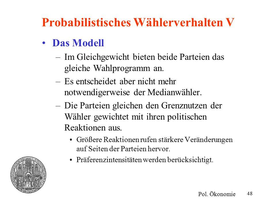 48 Probabilistisches Wählerverhalten V Das Modell –Im Gleichgewicht bieten beide Parteien das gleiche Wahlprogramm an. –Es entscheidet aber nicht mehr