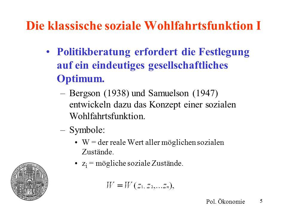 5 Die klassische soziale Wohlfahrtsfunktion I Politikberatung erfordert die Festlegung auf ein eindeutiges gesellschaftliches Optimum. –Bergson (1938)