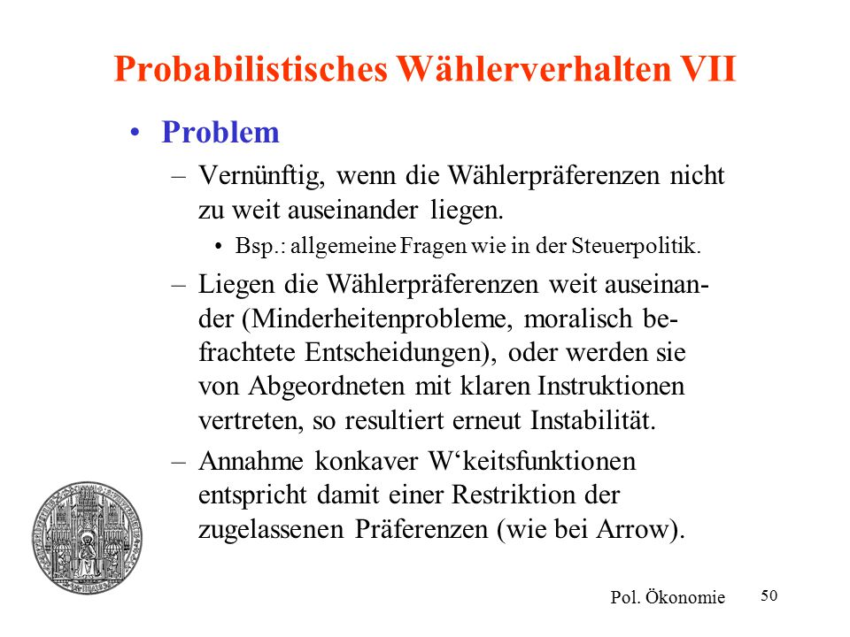 50 Probabilistisches Wählerverhalten VII Problem –Vernünftig, wenn die Wählerpräferenzen nicht zu weit auseinander liegen. Bsp.: allgemeine Fragen wie