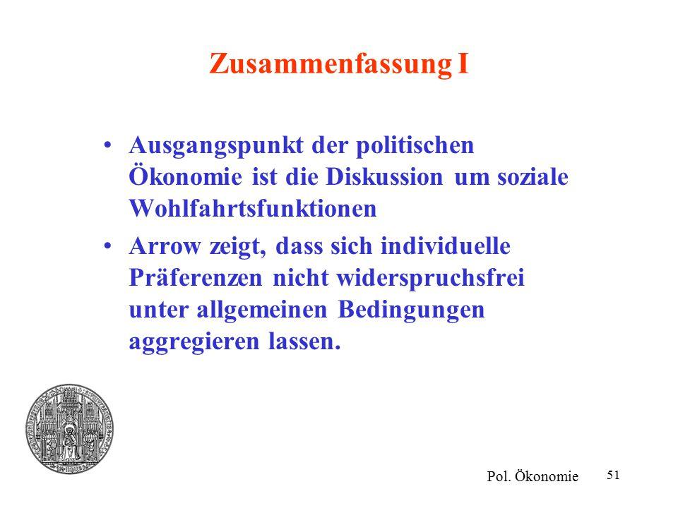 51 Zusammenfassung I Ausgangspunkt der politischen Ökonomie ist die Diskussion um soziale Wohlfahrtsfunktionen Arrow zeigt, dass sich individuelle Prä