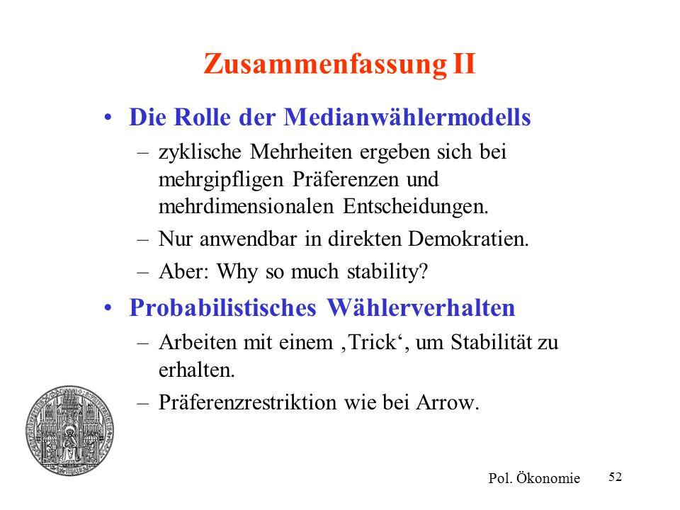 52 Zusammenfassung II Die Rolle der Medianwählermodells –zyklische Mehrheiten ergeben sich bei mehrgipfligen Präferenzen und mehrdimensionalen Entsche