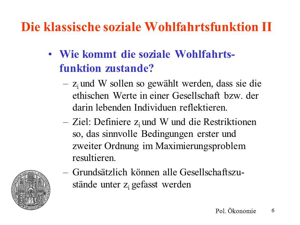 6 Die klassische soziale Wohlfahrtsfunktion II Wie kommt die soziale Wohlfahrts- funktion zustande.