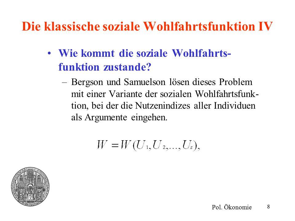 8 Die klassische soziale Wohlfahrtsfunktion IV Wie kommt die soziale Wohlfahrts- funktion zustande.