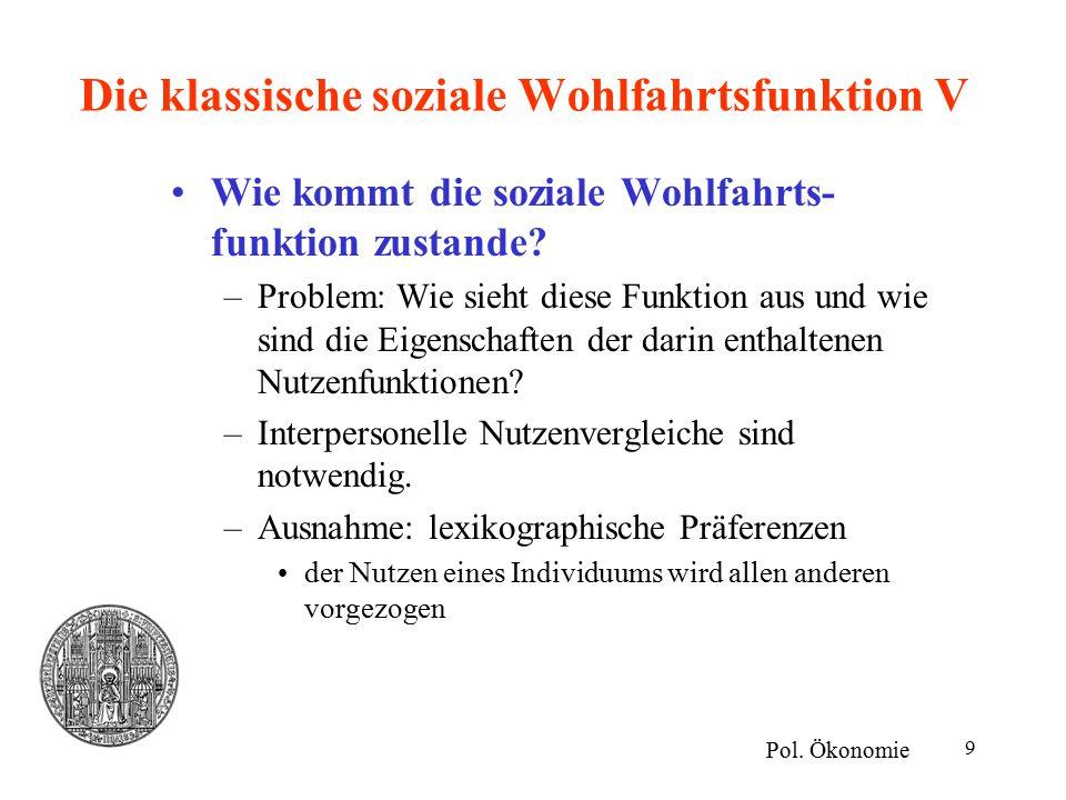9 Die klassische soziale Wohlfahrtsfunktion V Wie kommt die soziale Wohlfahrts- funktion zustande.