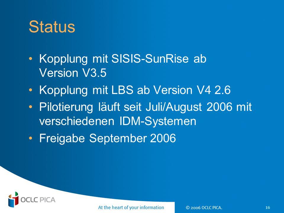 16 Status Kopplung mit SISIS-SunRise ab Version V3.5 Kopplung mit LBS ab Version V4 2.6 Pilotierung läuft seit Juli/August 2006 mit verschiedenen IDM-