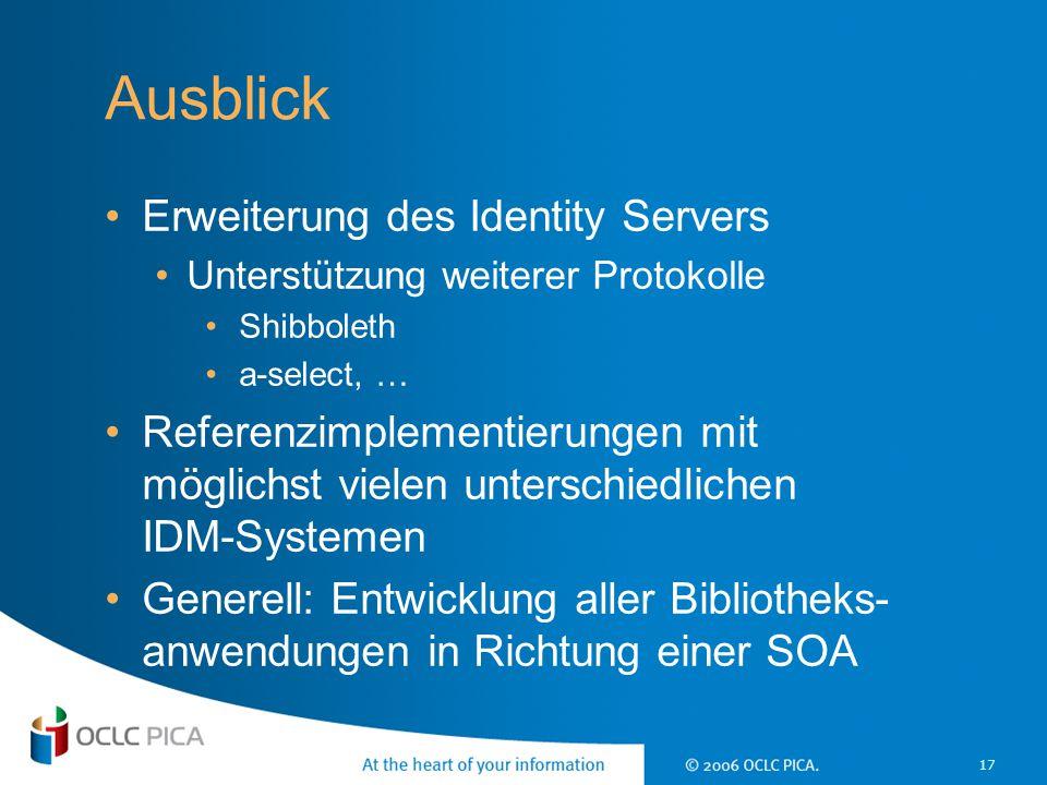 17 Ausblick Erweiterung des Identity Servers Unterstützung weiterer Protokolle Shibboleth a-select, … Referenzimplementierungen mit möglichst vielen u