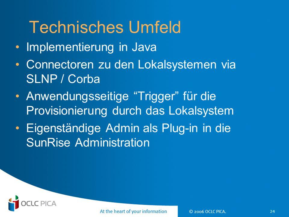 """24 Technisches Umfeld Implementierung in Java Connectoren zu den Lokalsystemen via SLNP / Corba Anwendungsseitige """"Trigger"""" für die Provisionierung du"""