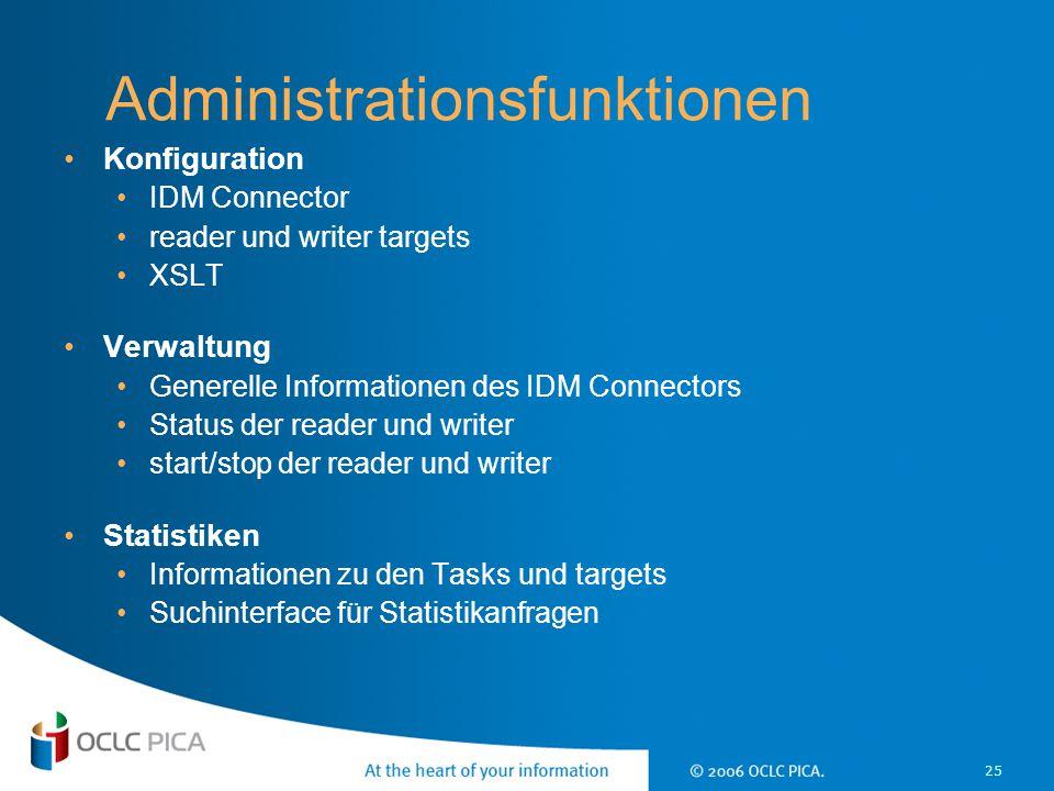 25 Administrationsfunktionen Konfiguration IDM Connector reader und writer targets XSLT Verwaltung Generelle Informationen des IDM Connectors Status d