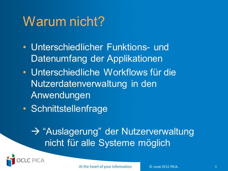 5 Warum nicht? Unterschiedlicher Funktions- und Datenumfang der Applikationen Unterschiedliche Workflows für die Nutzerdatenverwaltung in den Anwendun