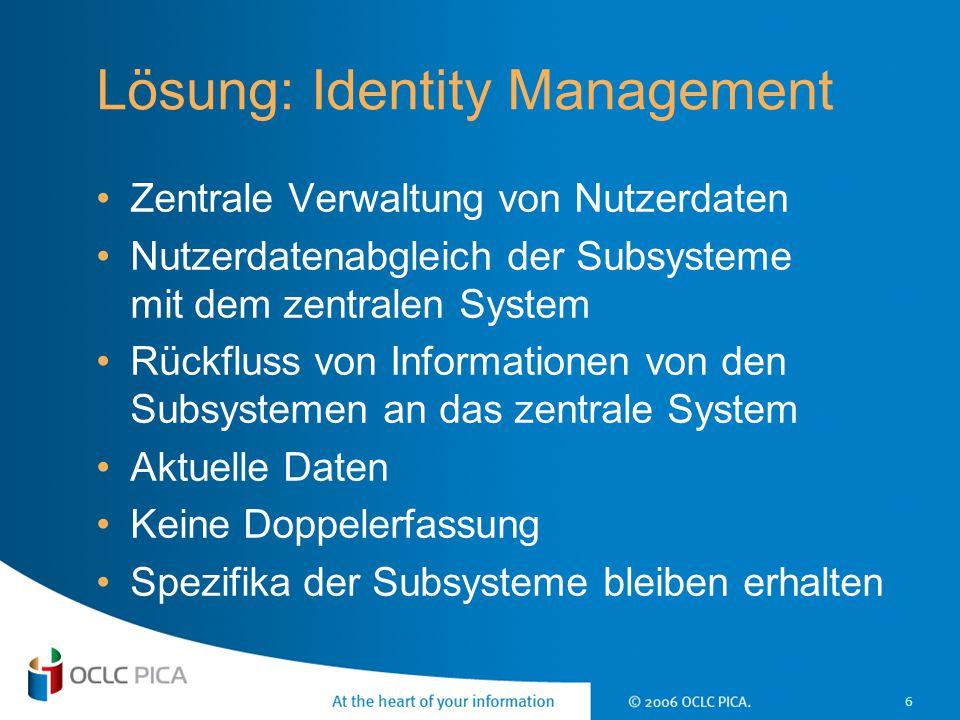 6 Lösung: Identity Management Zentrale Verwaltung von Nutzerdaten Nutzerdatenabgleich der Subsysteme mit dem zentralen System Rückfluss von Informatio