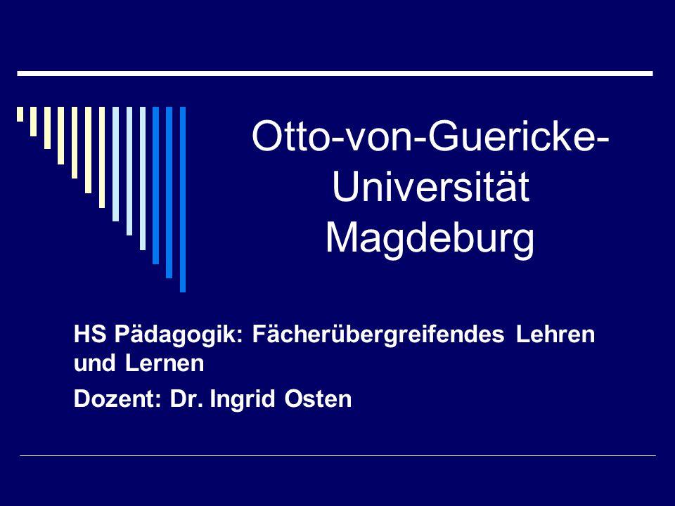 Otto-von-Guericke- Universität Magdeburg HS Pädagogik: Fächerübergreifendes Lehren und Lernen Dozent: Dr.