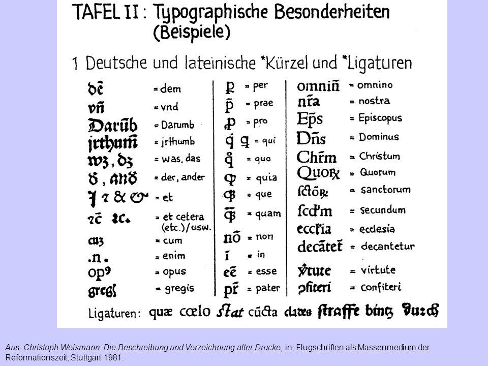 Aus: Christoph Weismann: Die Beschreibung und Verzeichnung alter Drucke, in: Flugschriften als Massenmedium der Reformationszeit, Stuttgart 1981.