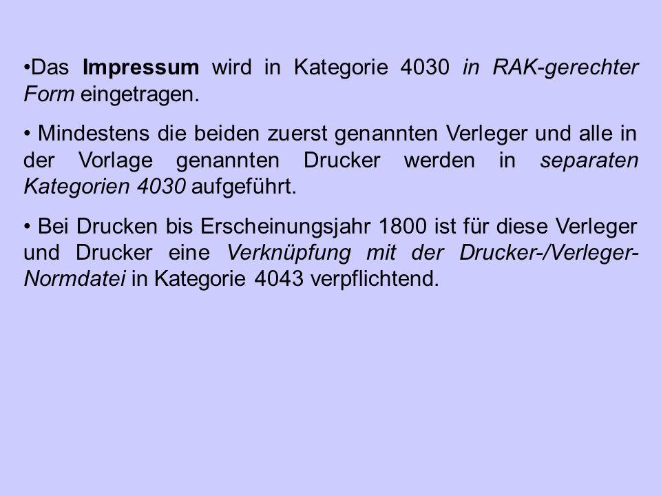 Das Impressum wird in Kategorie 4030 in RAK-gerechter Form eingetragen. Mindestens die beiden zuerst genannten Verleger und alle in der Vorlage genann