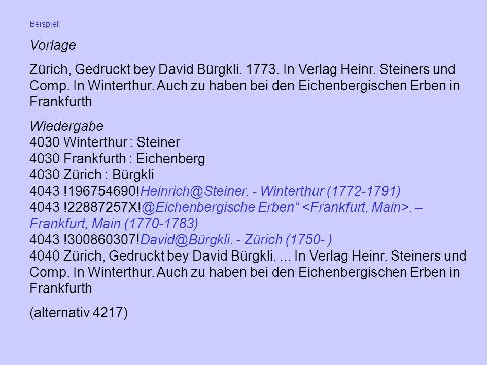 Beispiel: Vorlage Zürich, Gedruckt bey David Bürgkli. 1773. In Verlag Heinr. Steiners und Comp. In Winterthur. Auch zu haben bei den Eichenbergischen