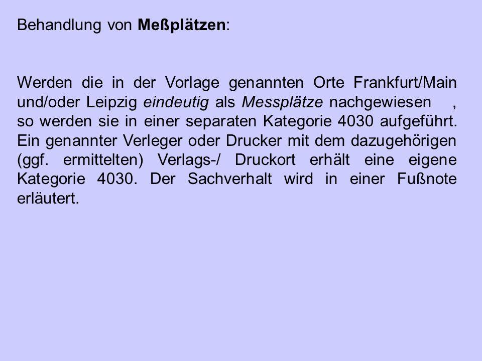 Behandlung von Meßplätzen: Werden die in der Vorlage genannten Orte Frankfurt/Main und/oder Leipzig eindeutig als Messplätze nachgewiesen2), so werden