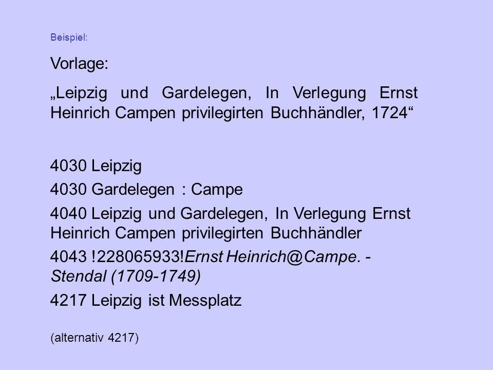 """Beispiel: Vorlage: """"Leipzig und Gardelegen, In Verlegung Ernst Heinrich Campen privilegirten Buchhändler, 1724"""" 4030 Leipzig 4030 Gardelegen : Campe 4"""