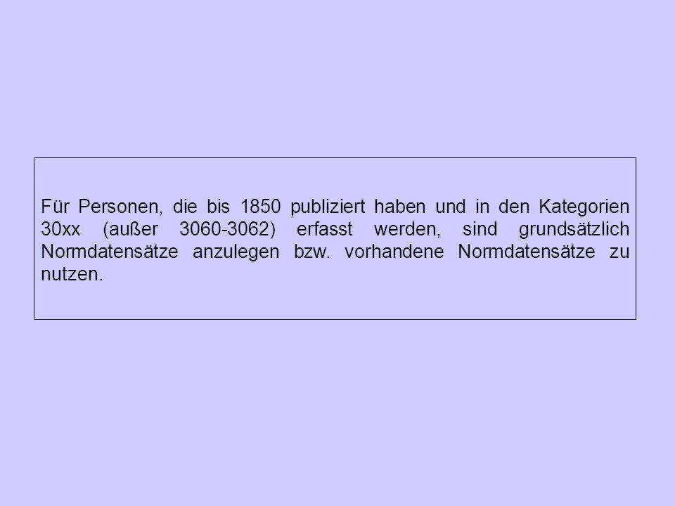 Für Personen, die bis 1850 publiziert haben und in den Kategorien 30xx (außer 3060-3062) erfasst werden, sind grundsätzlich Normdatensätze anzulegen b