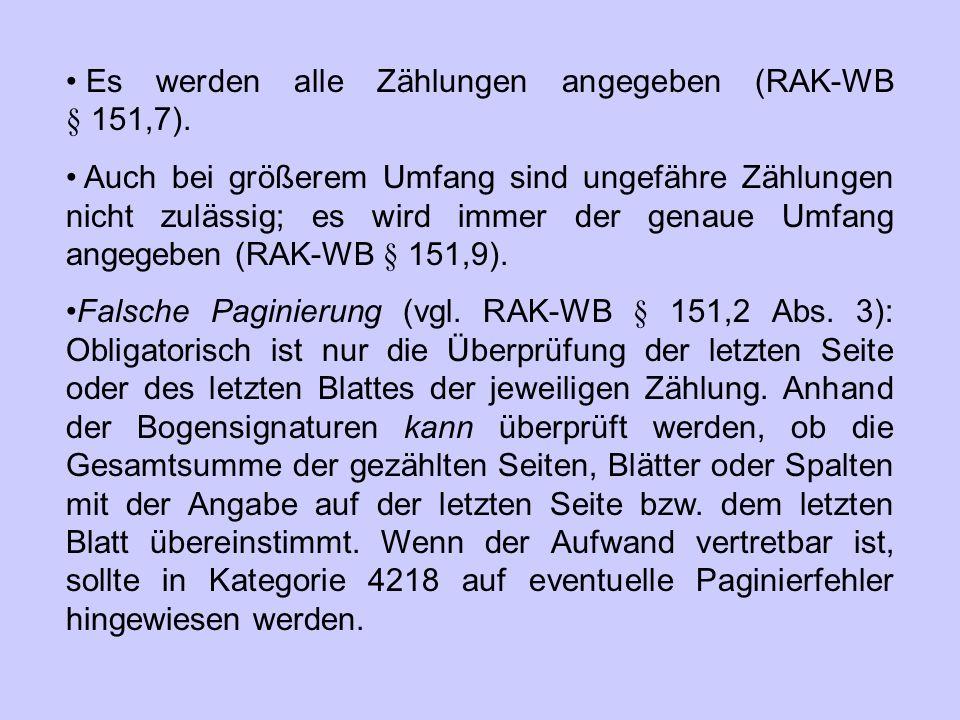 Es werden alle Zählungen angegeben (RAK ‑ WB § 151,7). Auch bei größerem Umfang sind ungefähre Zählungen nicht zulässig; es wird immer der genaue Umfa