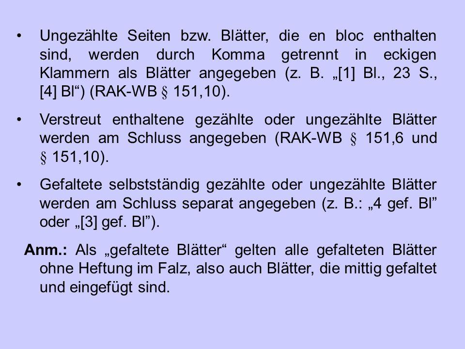"""Ungezählte Seiten bzw. Blätter, die en bloc enthalten sind, werden durch Komma getrennt in eckigen Klammern als Blätter angegeben (z. B. """"[1] Bl., 23"""