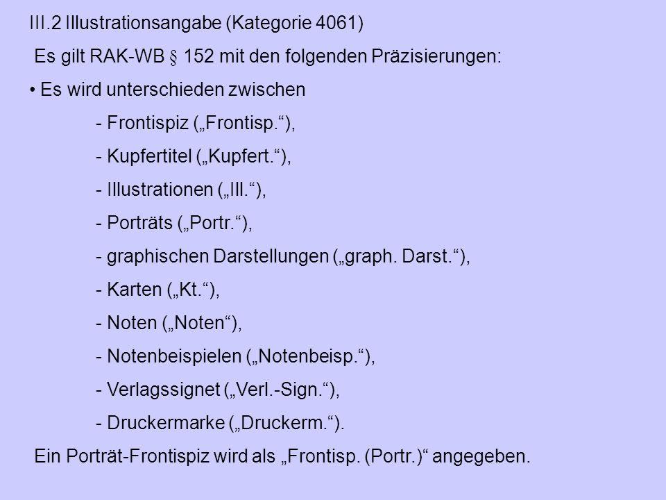 """III.2 Illustrationsangabe (Kategorie 4061) Es gilt RAK ‑ WB § 152 mit den folgenden Präzisierungen: Es wird unterschieden zwischen - Frontispiz (""""Fron"""