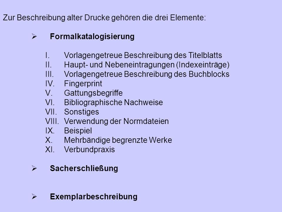 Zur Beschreibung alter Drucke gehören die drei Elemente:  Formalkatalogisierung I.Vorlagengetreue Beschreibung des Titelblatts II.Haupt- und Nebenein
