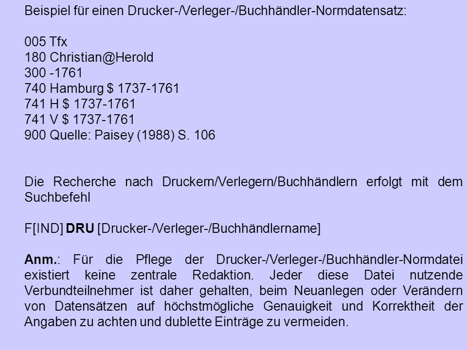 Beispiel für einen Drucker-/Verleger-/Buchhändler-Normdatensatz: 005 Tfx 180 Christian@Herold 300 -1761 740 Hamburg $ 1737-1761 741 H $ 1737-1761 741