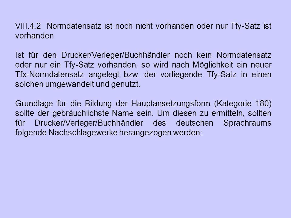 VIII.4.2 Normdatensatz ist noch nicht vorhanden oder nur Tfy-Satz ist vorhanden Ist für den Drucker/Verleger/Buchhändler noch kein Normdatensatz oder