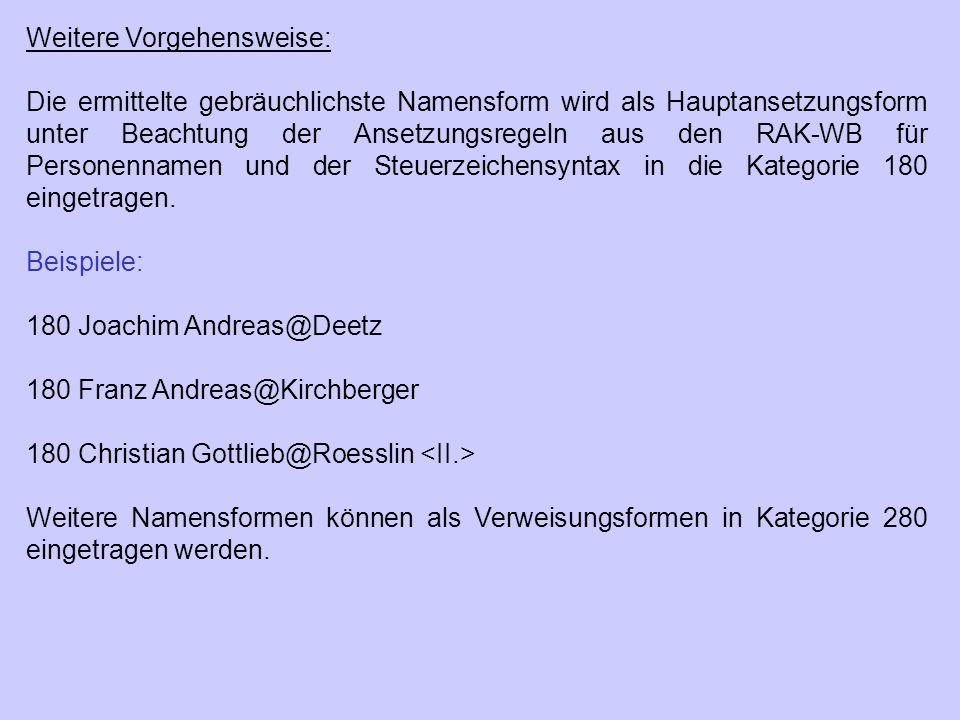 Weitere Vorgehensweise: Die ermittelte gebräuchlichste Namensform wird als Hauptansetzungsform unter Beachtung der Ansetzungsregeln aus den RAK-WB für