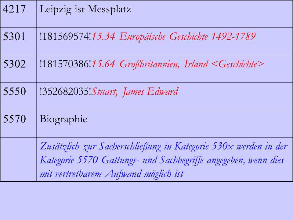 4217 Leipzig ist Messplatz 5301 !181569574!15.34 Europäische Geschichte 1492-1789 5302 !181570386!15.64 Großbritannien, Irland 5550 !352682035!Stuart,