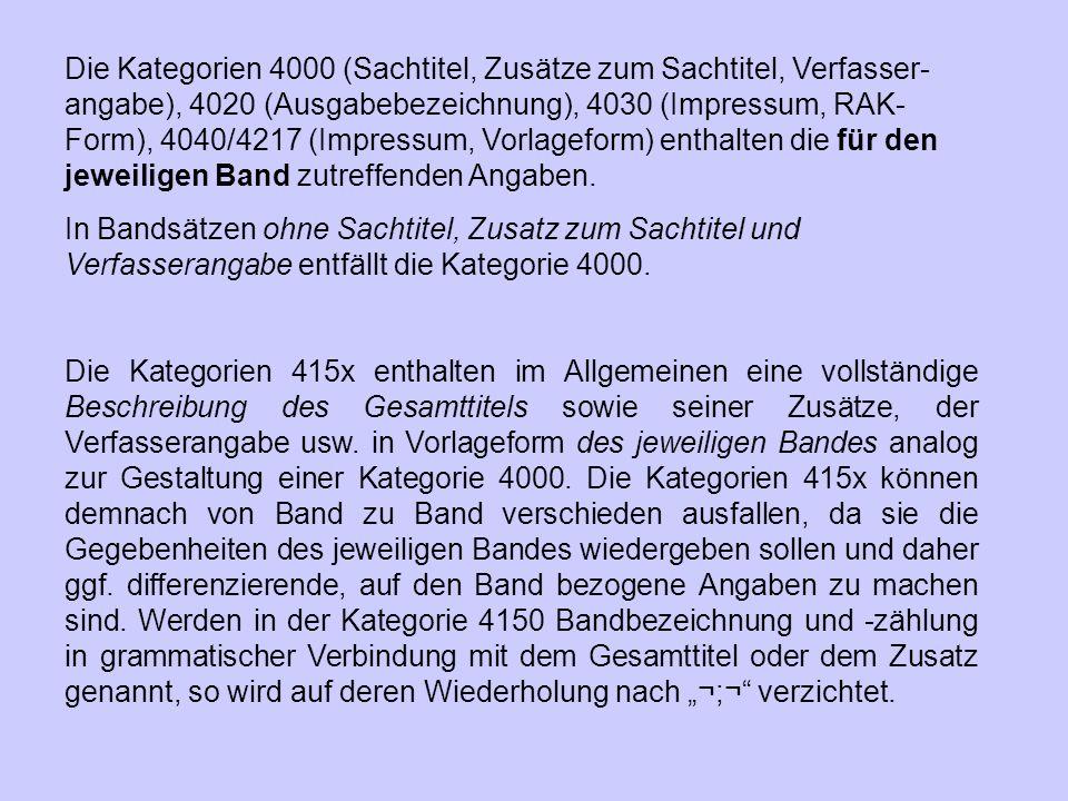 Die Kategorien 4000 (Sachtitel, Zusätze zum Sachtitel, Verfasser- angabe), 4020 (Ausgabebezeichnung), 4030 (Impressum, RAK- Form), 4040/4217 (Impressu