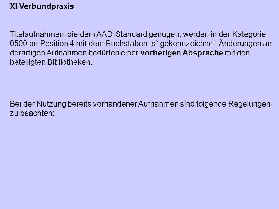 """XI Verbundpraxis Titelaufnahmen, die dem AAD-Standard genügen, werden in der Kategorie 0500 an Position 4 mit dem Buchstaben """"s"""" gekennzeichnet. Änder"""