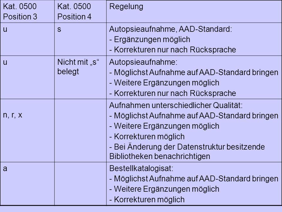 Kat. 0500 Position 3 Kat. 0500 Position 4 Regelung usAutopsieaufnahme, AAD-Standard: - Ergänzungen möglich - Korrekturen nur nach Rücksprache uNicht m