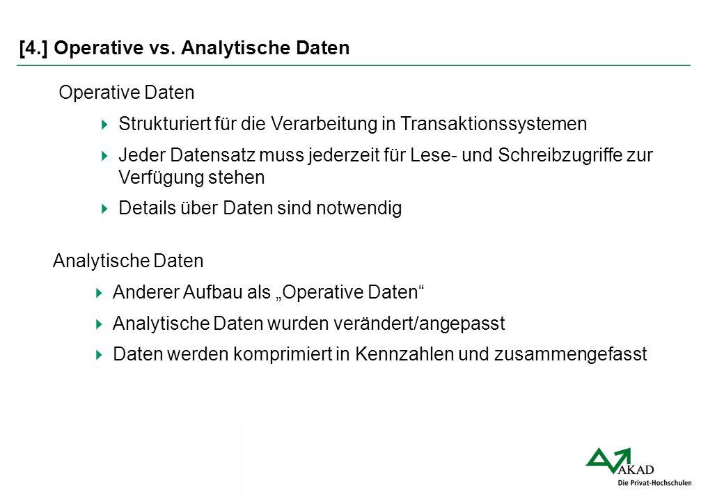 [4.] Operative vs. Analytische Daten Operative Daten  Strukturiert für die Verarbeitung in Transaktionssystemen  Jeder Datensatz muss jederzeit für