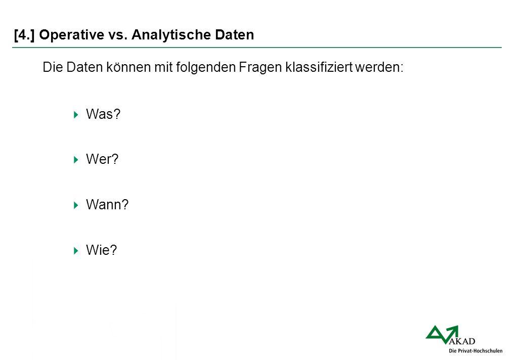 [4.] Operative vs. Analytische Daten Die Daten können mit folgenden Fragen klassifiziert werden:  Was?  Wer?  Wann?  Wie?