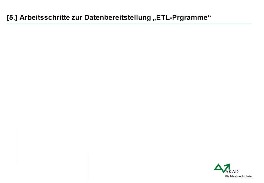 """[5.] Arbeitsschritte zur Datenbereitstellung """"ETL-Prgramme"""""""