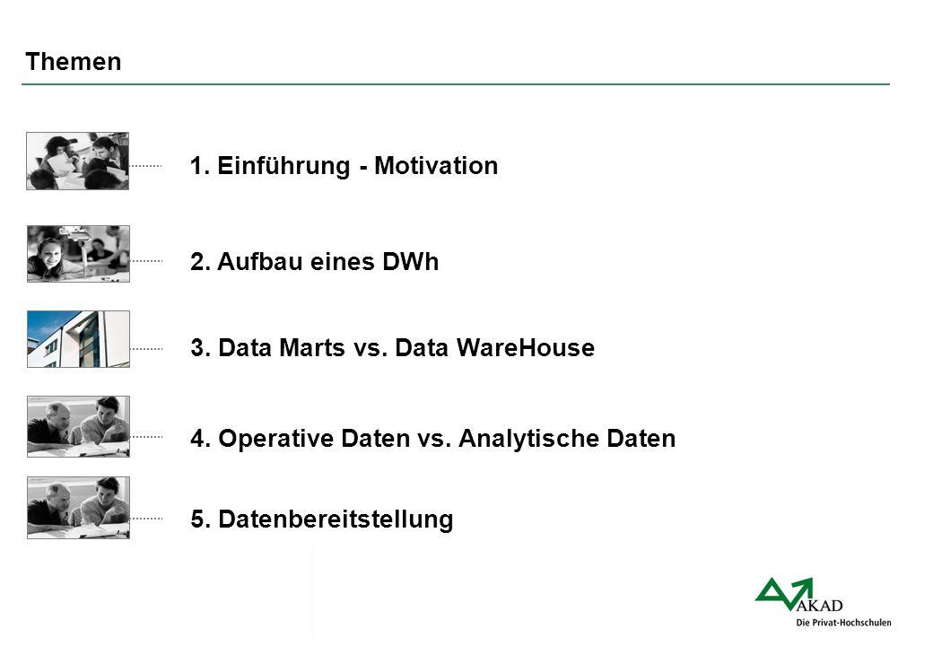 Themen 1. Einführung - Motivation 2. Aufbau eines DWh 3. Data Marts vs. Data WareHouse 4. Operative Daten vs. Analytische Daten 5. Datenbereitstellung