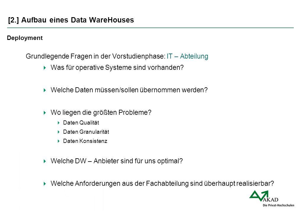 [2.] Aufbau eines Data WareHouses Deployment Grundlegende Fragen in der Vorstudienphase: IT – Abteilung  Was für operative Systeme sind vorhanden? 