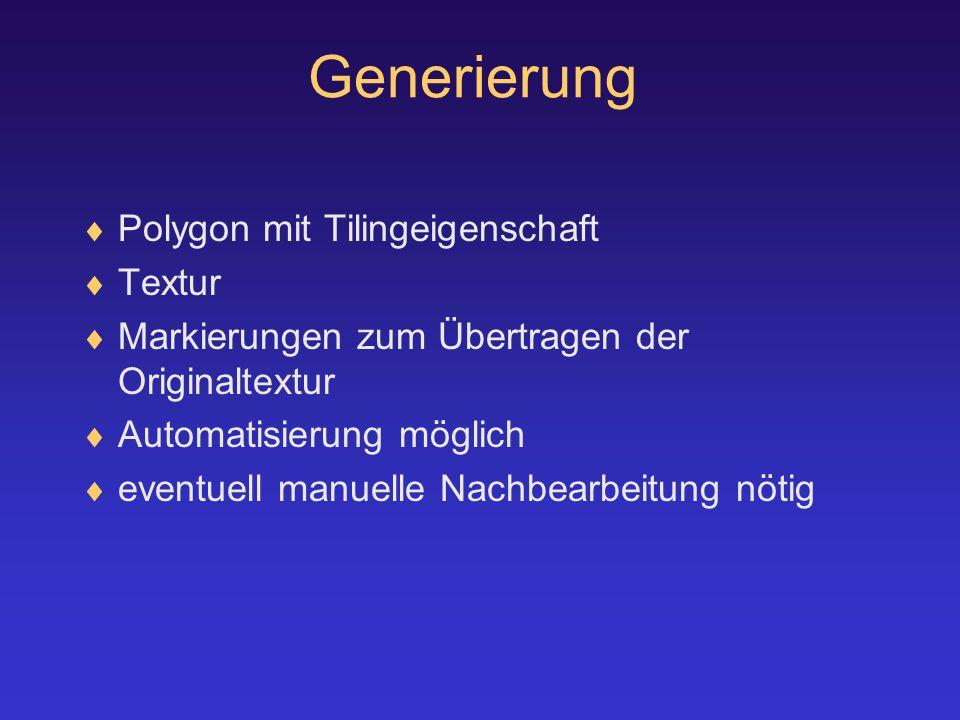 Generierung  Polygon mit Tilingeigenschaft  Textur  Markierungen zum Übertragen der Originaltextur  Automatisierung möglich  eventuell manuelle Nachbearbeitung nötig