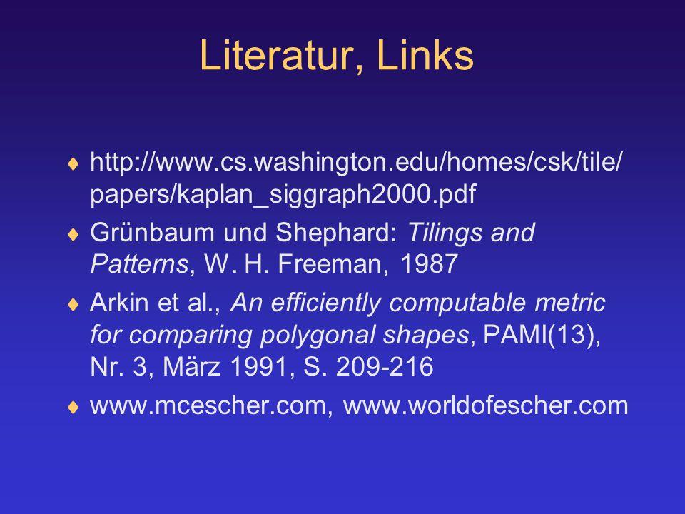 Literatur, Links  http://www.cs.washington.edu/homes/csk/tile/ papers/kaplan_siggraph2000.pdf  Grünbaum und Shephard: Tilings and Patterns, W.