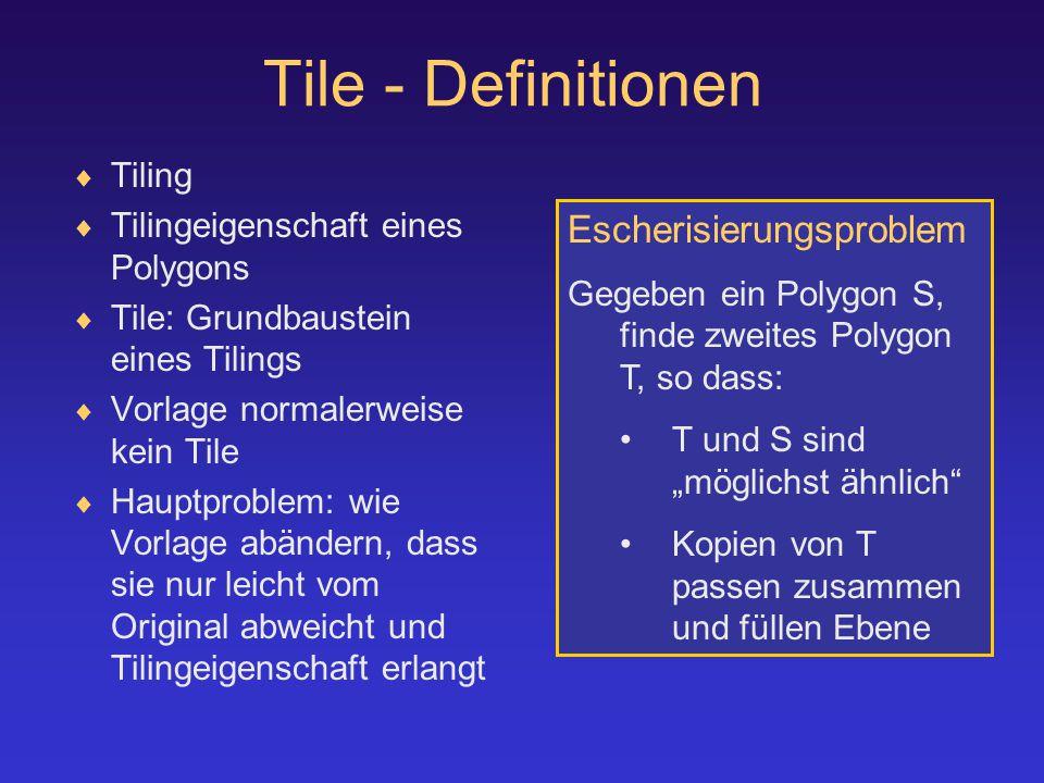 """Tile - Definitionen  Tiling  Tilingeigenschaft eines Polygons  Tile: Grundbaustein eines Tilings  Vorlage normalerweise kein Tile  Hauptproblem: wie Vorlage abändern, dass sie nur leicht vom Original abweicht und Tilingeigenschaft erlangt Escherisierungsproblem Gegeben ein Polygon S, finde zweites Polygon T, so dass: T und S sind """"möglichst ähnlich Kopien von T passen zusammen und füllen Ebene"""