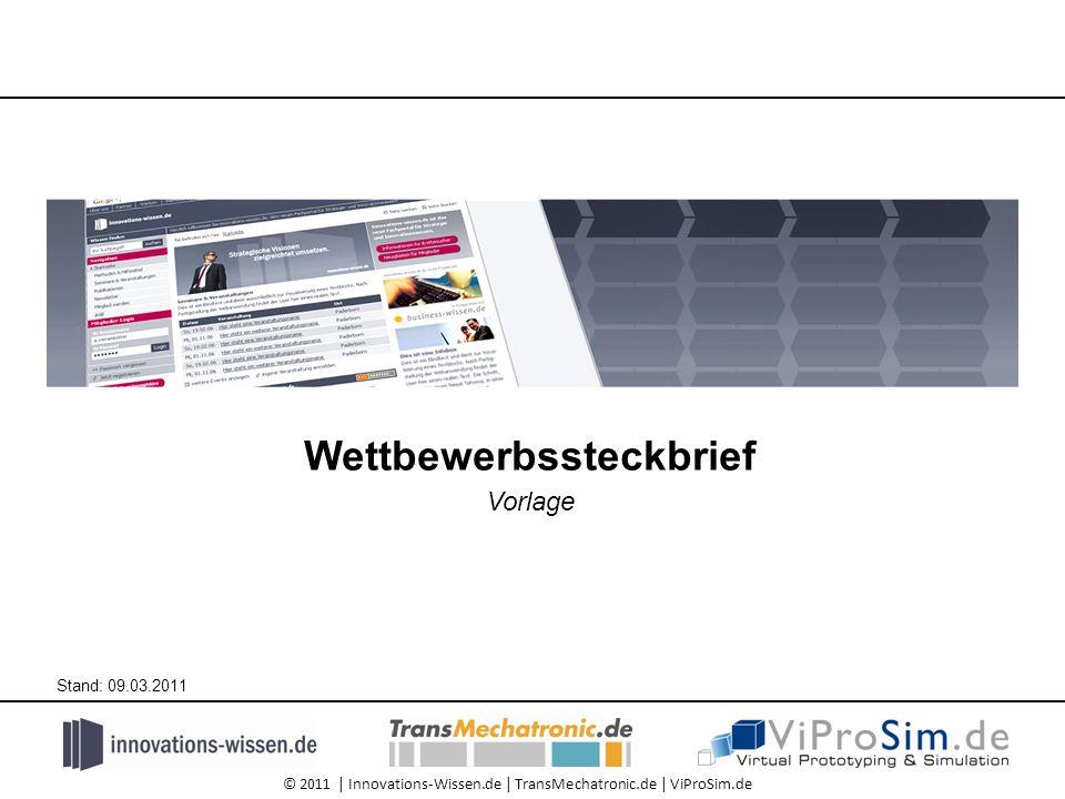 © 2011 | Innovations-Wissen.de | TransMechatronic.de | ViProSim.de Wettbewerbssteckbrief Vorlage Stand: 09.03.2011
